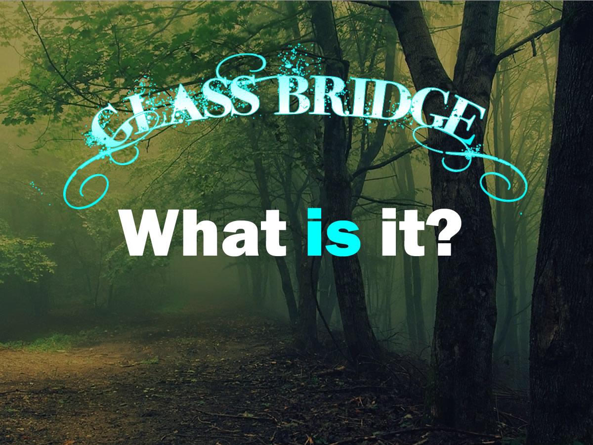 Glass Bridge - What is it?